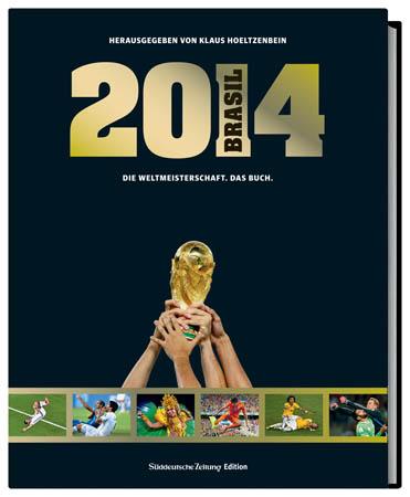 2014 Brasil - Die Weltmeisterschaft. Das Buch.
