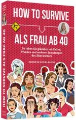 How to survive als Frau ab 40 ...